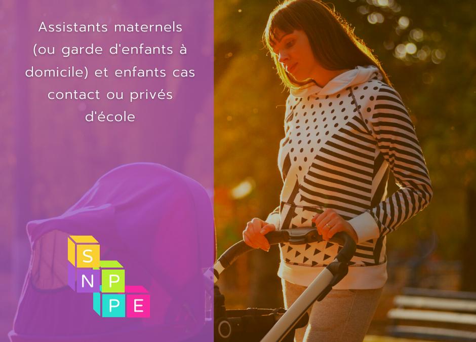 Assistants maternels (ou garde d'enfants à domicile) et enfants cas contact ou privés d'école